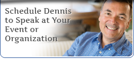 Schedule Dennis to Speak at your Event or Organization